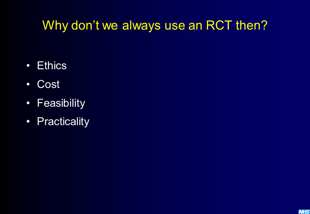 Why dont we always use an RCT then? Ethics Cost Feasibility Practicality