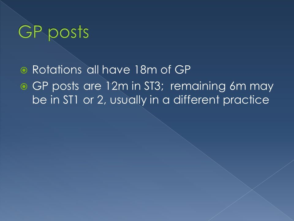 Rotations all have 18m of GP GP posts are 12m in ST3; remaining 6m may be in ST1 or 2, usually in a different practice
