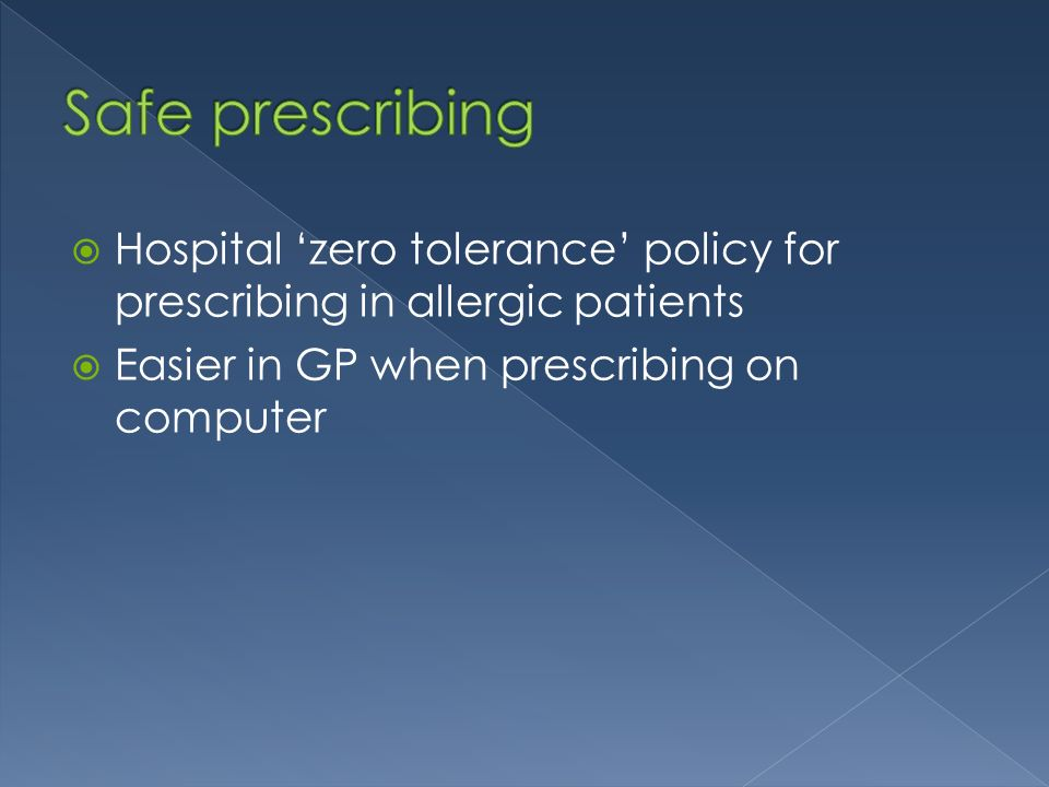 Hospital zero tolerance policy for prescribing in allergic patients Easier in GP when prescribing on computer