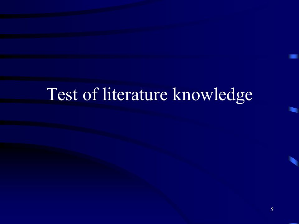 6 TESTS OF LITERATURE KNOWLEDGE Majority of marks for demonstrating understanding of current views on a topic and the general evidence on which they are based Higher marks for quoting sources Higher marks still for including a brief critical appraisal references without understanding is not impressive