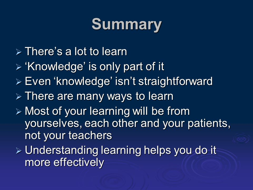 Summary Theres a lot to learn Theres a lot to learn Knowledge is only part of it Knowledge is only part of it Even knowledge isnt straightforward Even