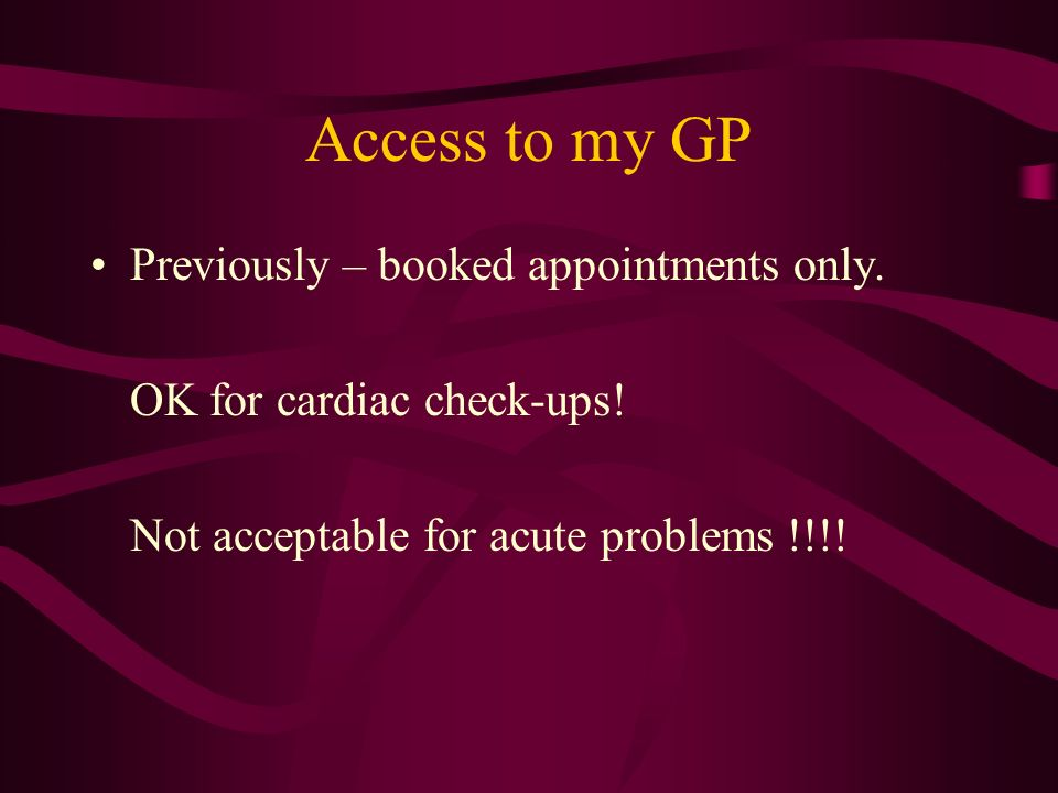 Access to my GP Previously – booked appointments only.