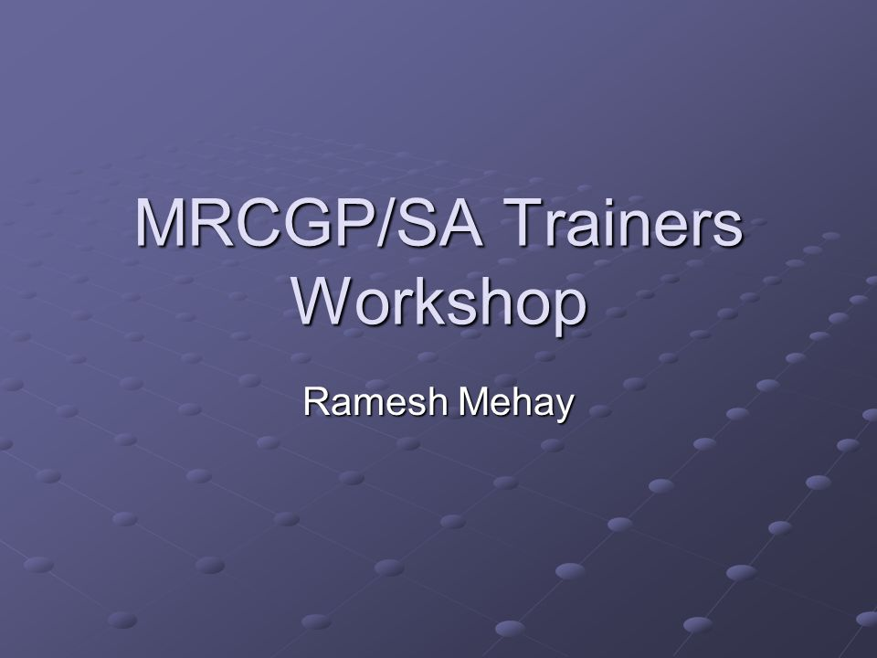 MRCGP/SA Trainers Workshop Ramesh Mehay