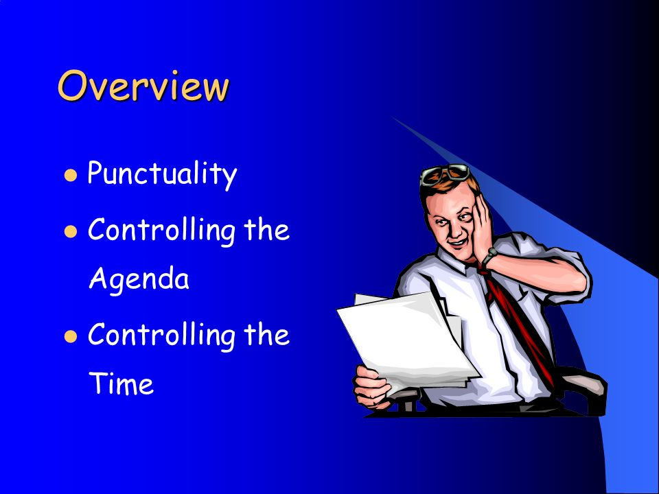 Overview Punctuality Controlling the Agenda Controlling the Time