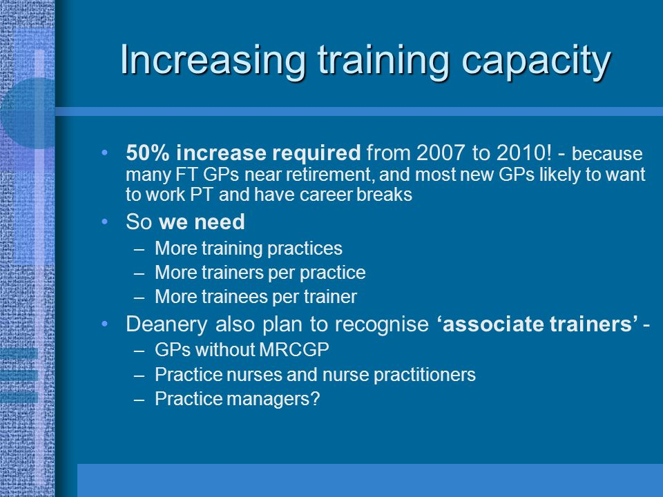Increasing training capacity 50% increase required from 2007 to 2010.