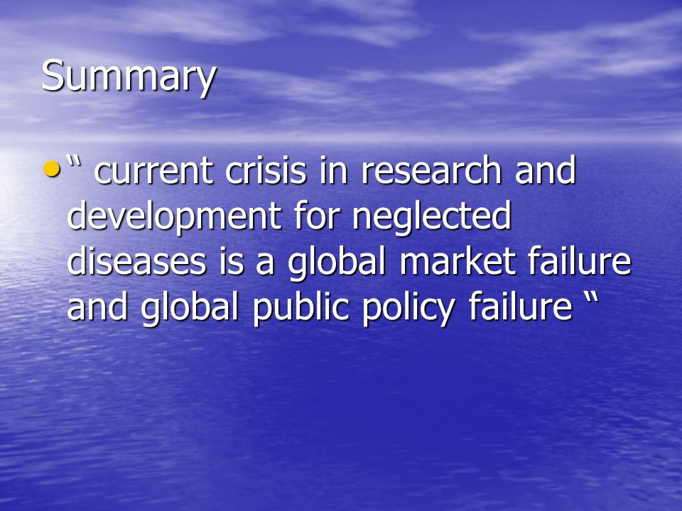 Summary current crisis in research and development for neglected diseases is a global market failure and global public policy failure current crisis in research and development for neglected diseases is a global market failure and global public policy failure