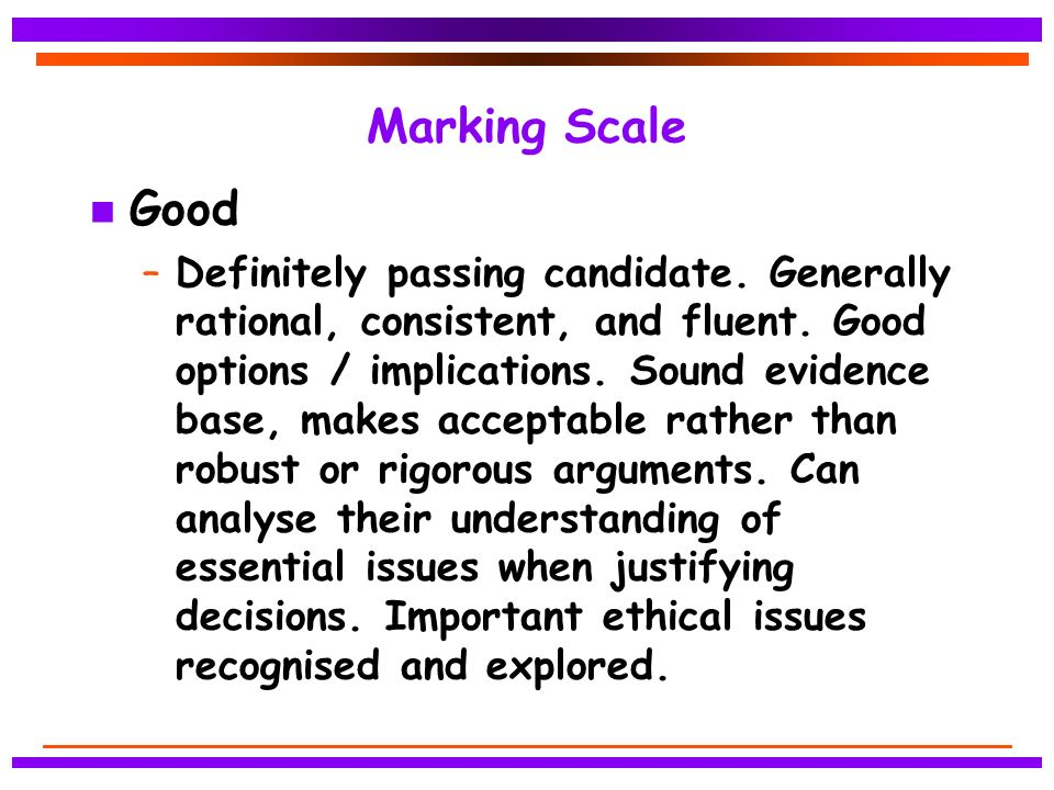 Marking Scale n Good –Definitely passing candidate.