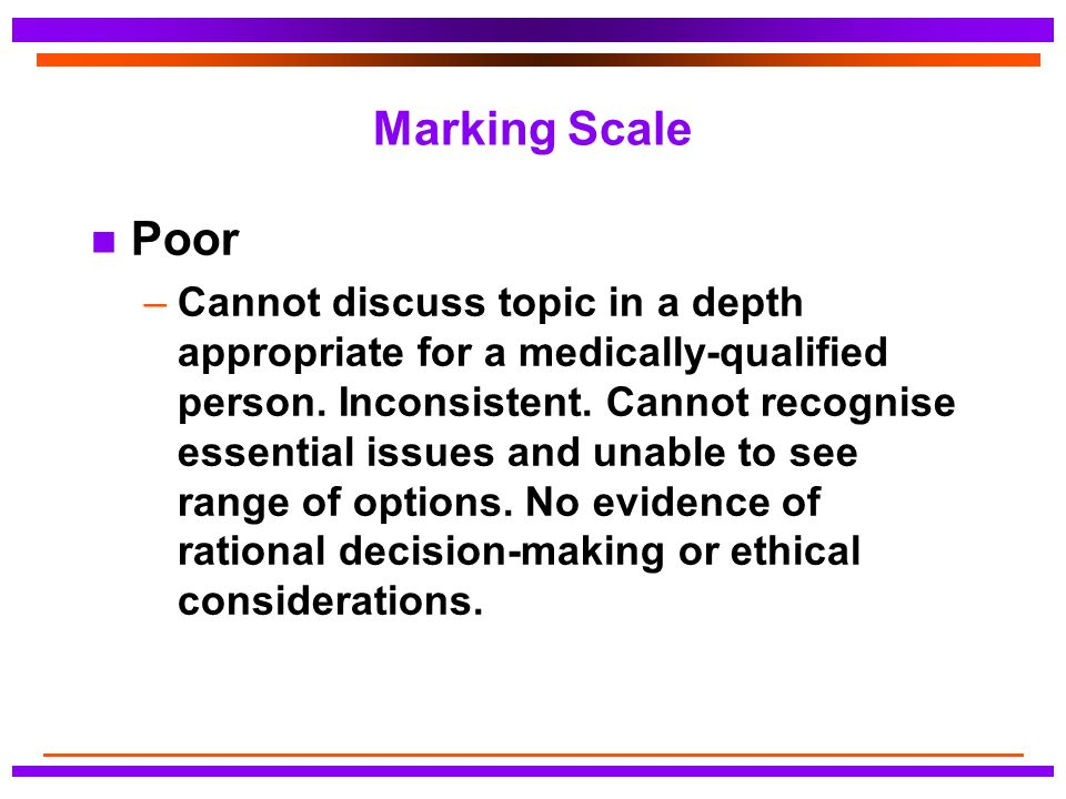 Marking Scale n Poor –Cannot discuss topic in a depth appropriate for a medically-qualified person.