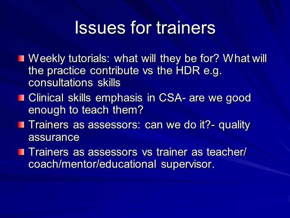 Issues for trainers Weekly tutorials: what will they be for.