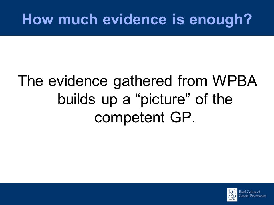 How much evidence is enough? The evidence gathered from WPBA builds up a picture of the competent GP.