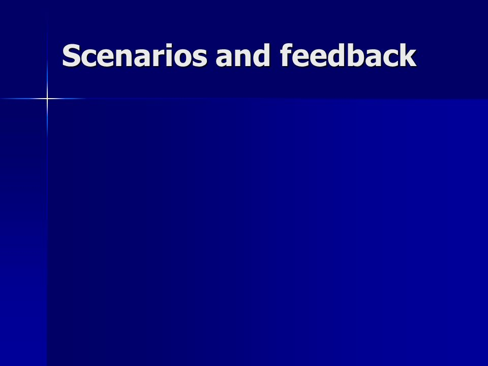 Scenarios and feedback