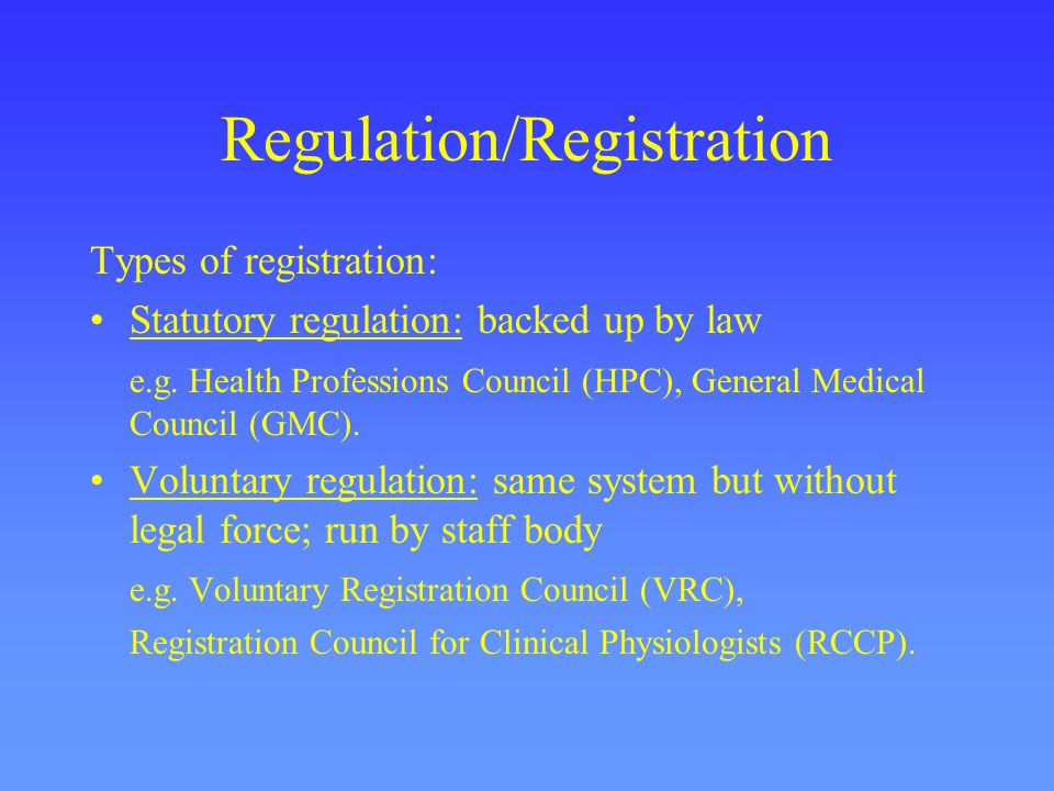 Regulation/Registration Our ultimate aim to achieve statutory regulation through HPC or an equivalent regulating body.