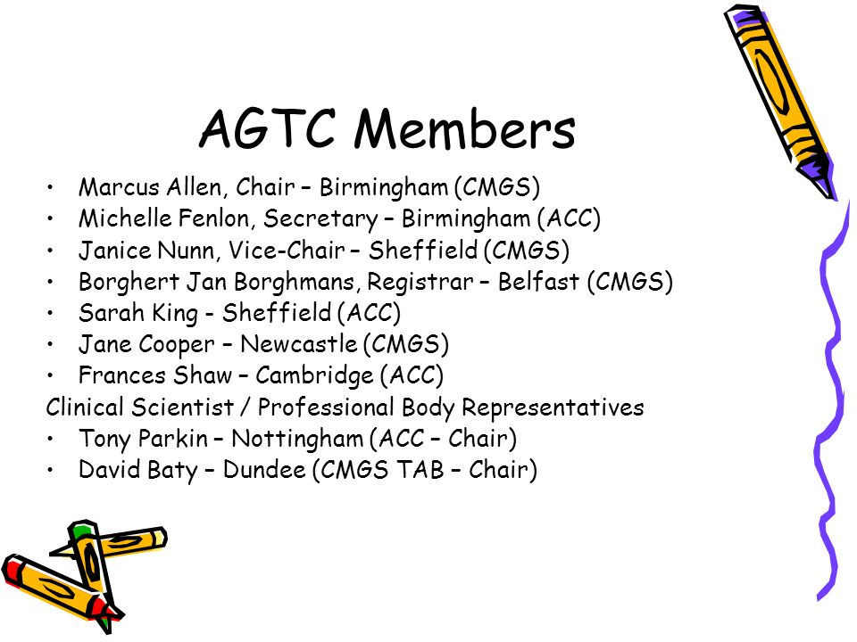 AGTC Roles AGTC Member as Technical Lead on both the ACC Executive and the CMGS Executive – currently Michelle (ACC) and Marcus (CMGS) AGTC Member as Technical Lead on both ACC Education and Training Committee – Sarah & CMGS Training and Accreditation Board – Marcus Secretary (Michelle) & Registrar (BJ) will attend the VRC.