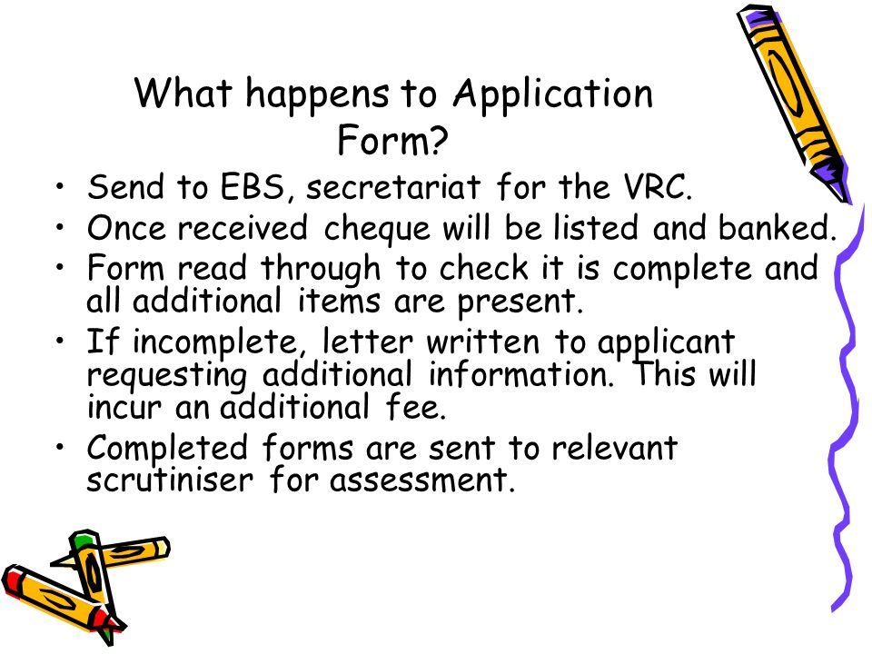 What happens to Application Form. Send to EBS, secretariat for the VRC.