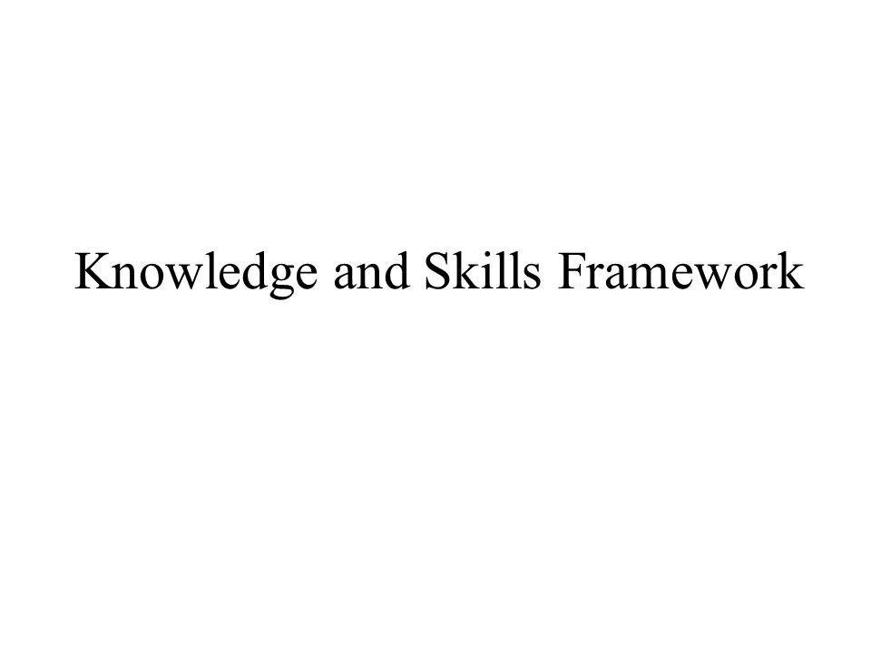 Knowledge and Skills Framework