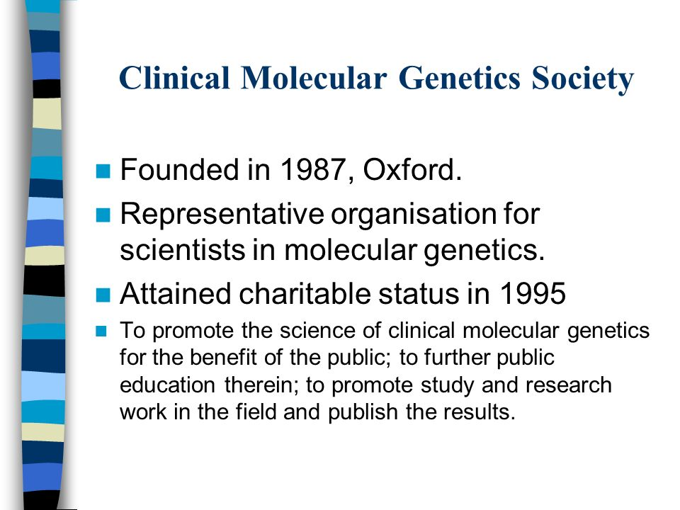 Clinical Molecular Genetics Society Founded in 1987, Oxford.