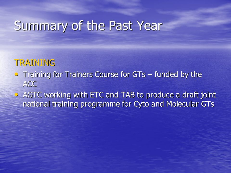 Summary of the Past Year TRAINING Training for Trainers Course for GTs – funded by the ACC Training for Trainers Course for GTs – funded by the ACC AG