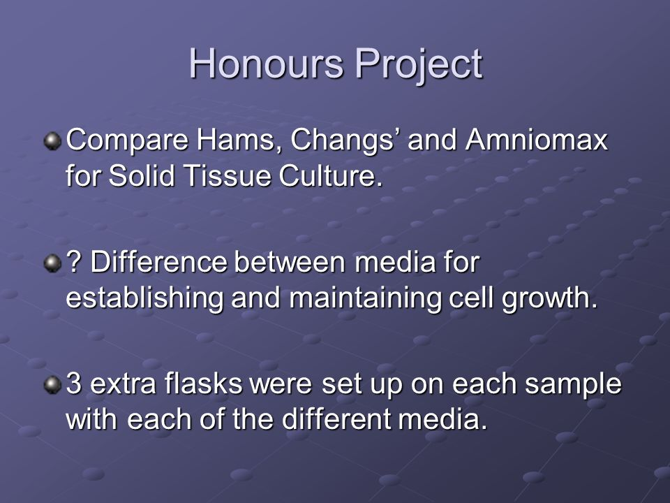 Honours Project Compare Hams, Changs and Amniomax for Solid Tissue Culture.