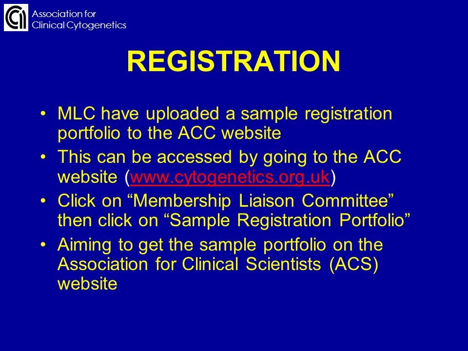 Association for Clinical Cytogenetics REGISTRATION MLC have uploaded a sample registration portfolio to the ACC website This can be accessed by going