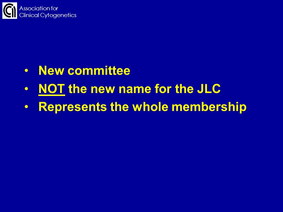 Association for Clinical Cytogenetics New committee NOT the new name for the JLC Represents the whole membership