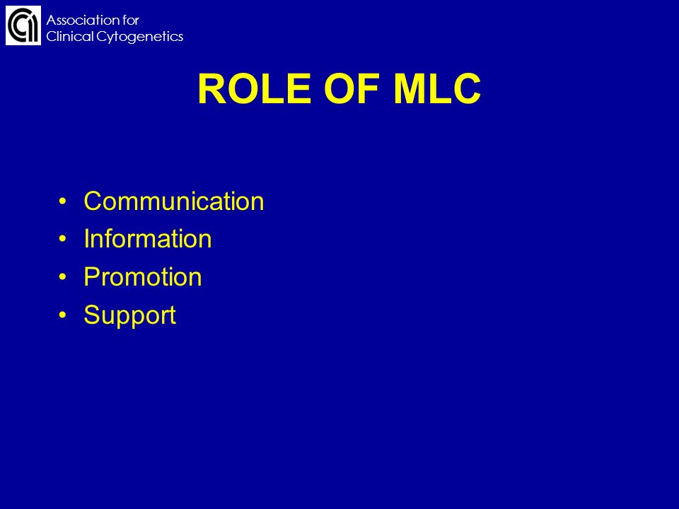 Association for Clinical Cytogenetics ROLE OF MLC Communication Information Promotion Support