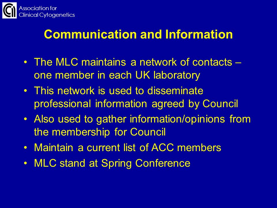 Association for Clinical Cytogenetics Communication and Information The MLC maintains a network of contacts – one member in each UK laboratory This ne
