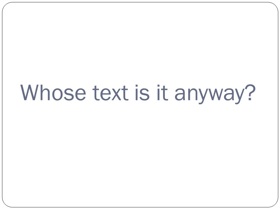 Whose text is it anyway?