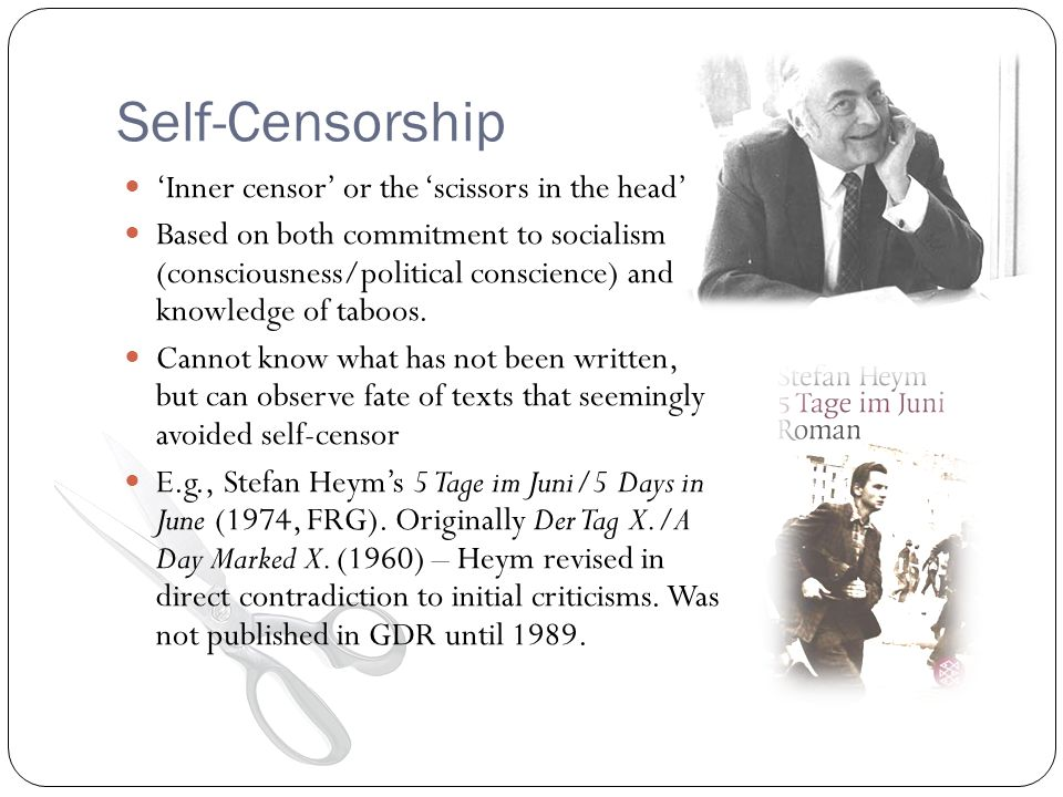 Self-Censorship Inner censor or the scissors in the head Based on both commitment to socialism (consciousness/political conscience) and knowledge of t
