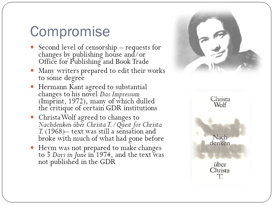 Compromise Second level of censorship – requests for changes by publishing house and/or Office for Publishing and Book Trade Many writers prepared to