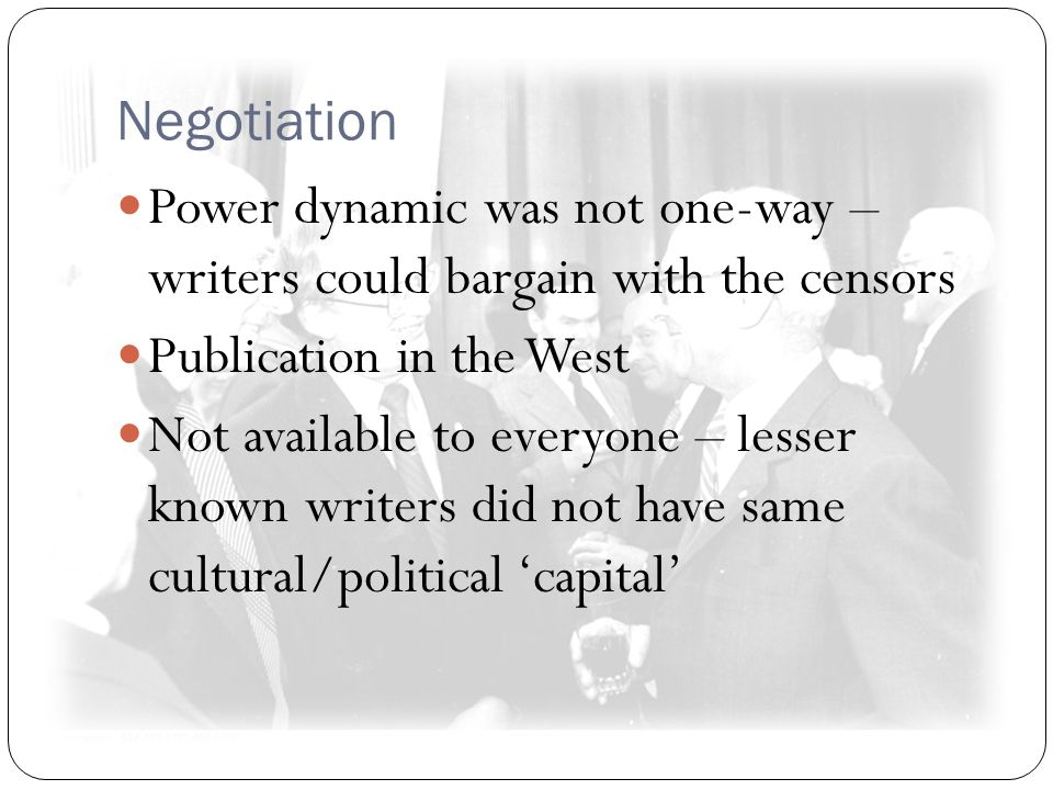 Negotiation Power dynamic was not one-way – writers could bargain with the censors Publication in the West Not available to everyone – lesser known wr