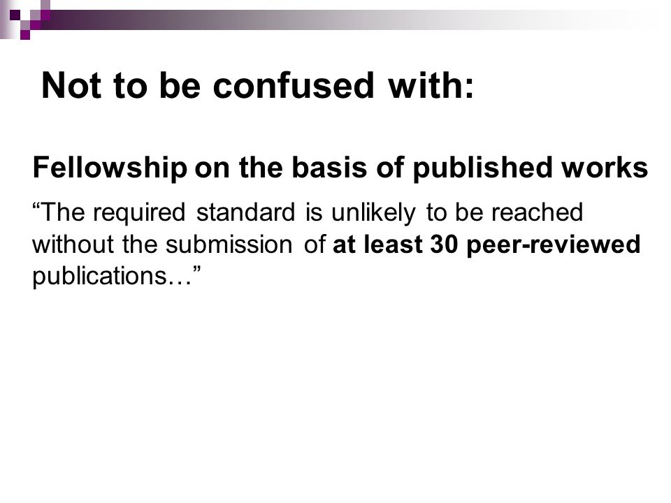 Not to be confused with: Fellowship on the basis of published works The required standard is unlikely to be reached without the submission of at least 30 peer-reviewed publications…