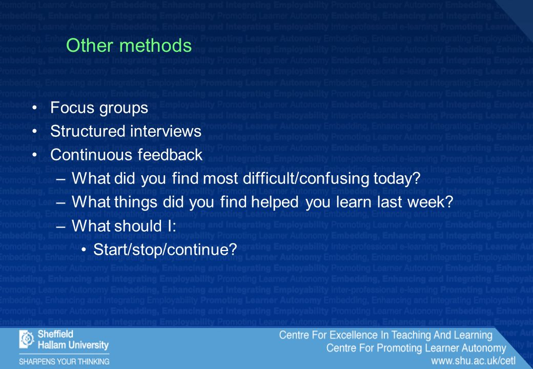 Other methods Focus groups Structured interviews Continuous feedback –What did you find most difficult/confusing today.