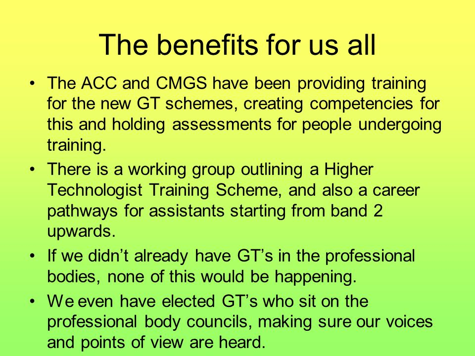The benefits for us all The ACC and CMGS have been providing training for the new GT schemes, creating competencies for this and holding assessments f