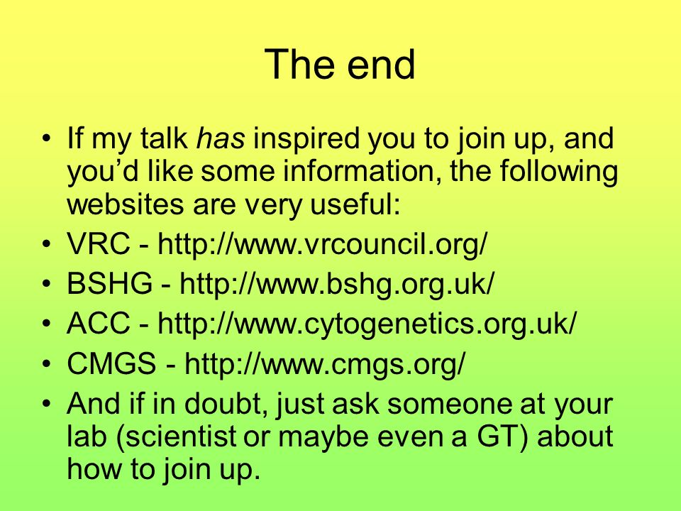The end If my talk has inspired you to join up, and youd like some information, the following websites are very useful: VRC - http://www.vrcouncil.org