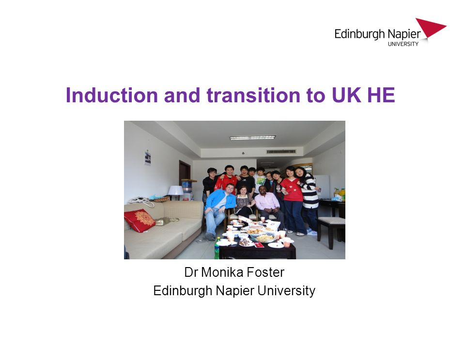 Dr Monika Foster Edinburgh Napier University Induction and transition to UK HE