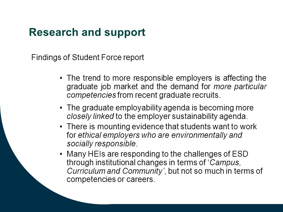 Research and support Findings of Student Force report The trend to more responsible employers is affecting the graduate job market and the demand for more particular competencies from recent graduate recruits.
