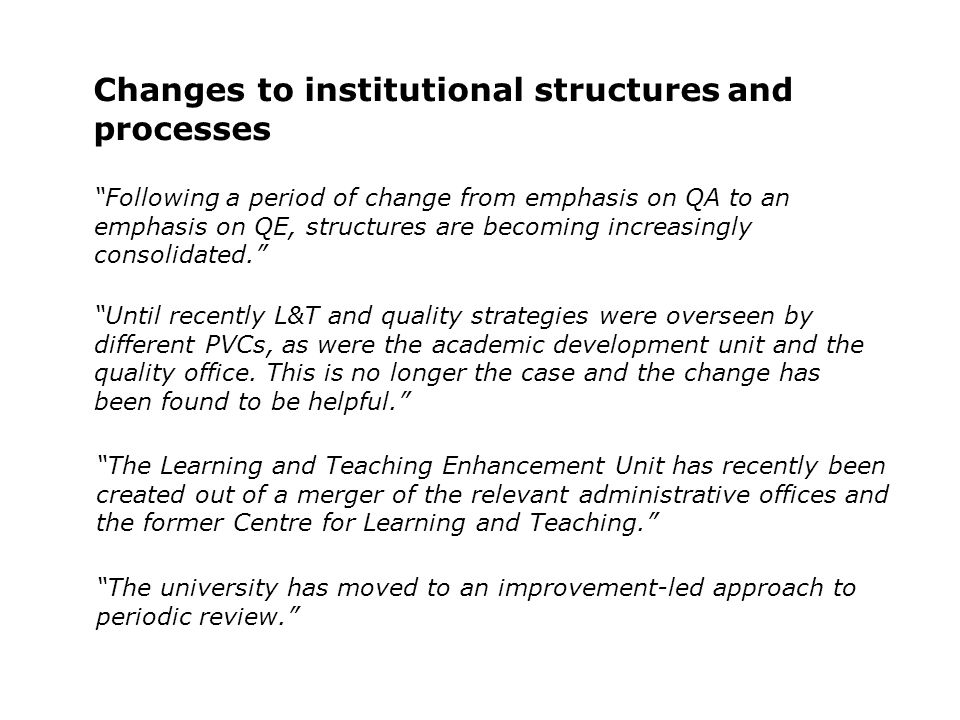 Changes to institutional structures and processes Until recently L&T and quality strategies were overseen by different PVCs, as were the academic deve