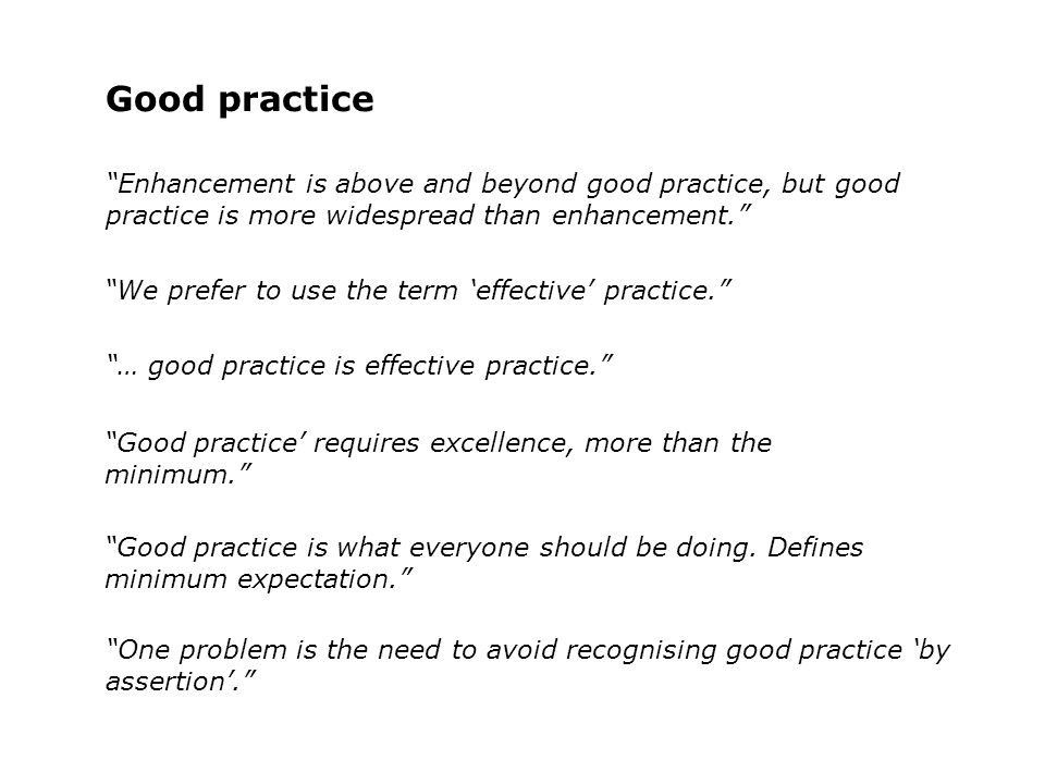 Good practice Enhancement is above and beyond good practice, but good practice is more widespread than enhancement.