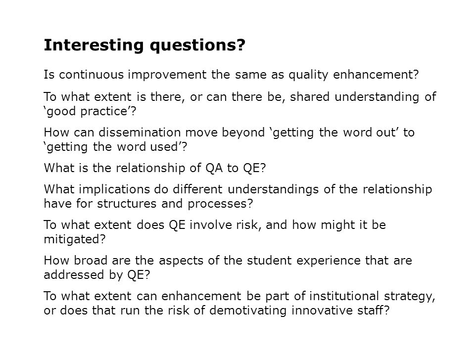 Interesting questions.Is continuous improvement the same as quality enhancement.
