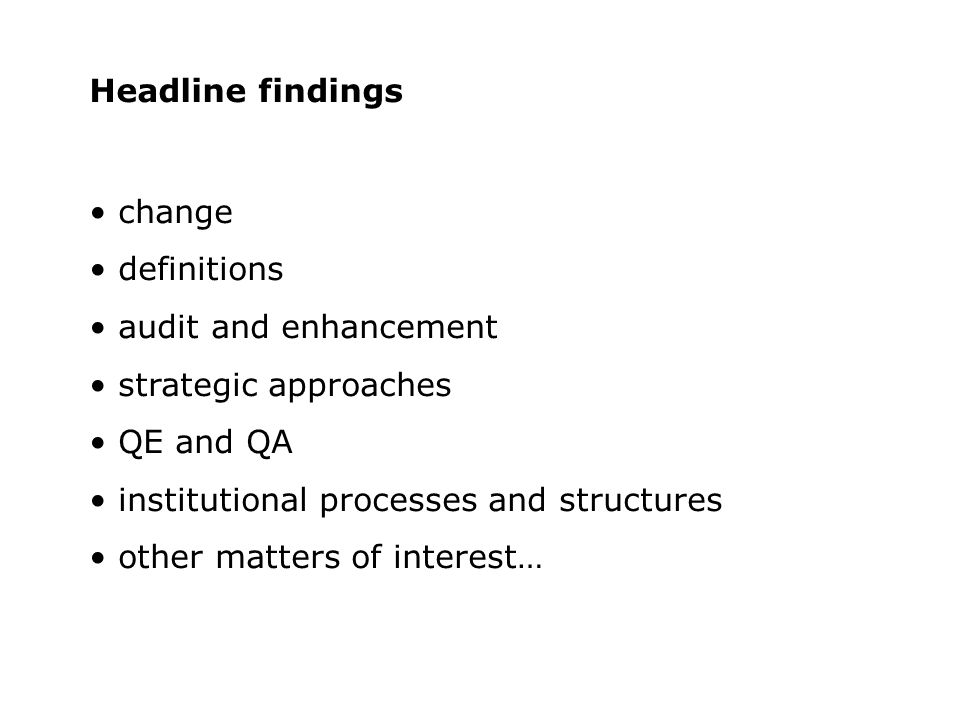 Headline findings change definitions audit and enhancement strategic approaches QE and QA institutional processes and structures other matters of inte