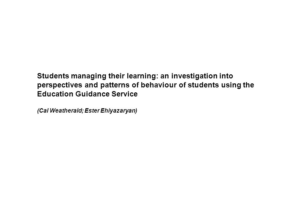 Students managing their learning: an investigation into perspectives and patterns of behaviour of students using the Education Guidance Service (Cal W