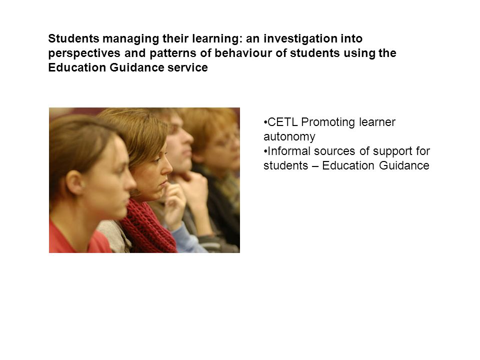 Students managing their learning: an investigation into perspectives and patterns of behaviour of students using the Education Guidance service CETL P