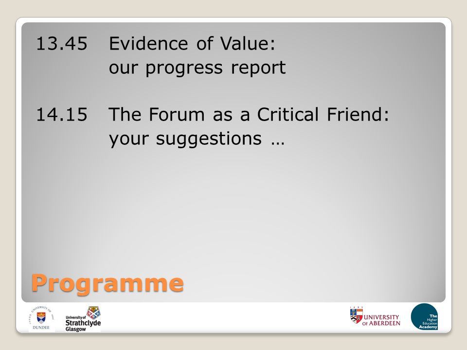 Programme Evidence of Value: our progress report The Forum as a Critical Friend: your suggestions …