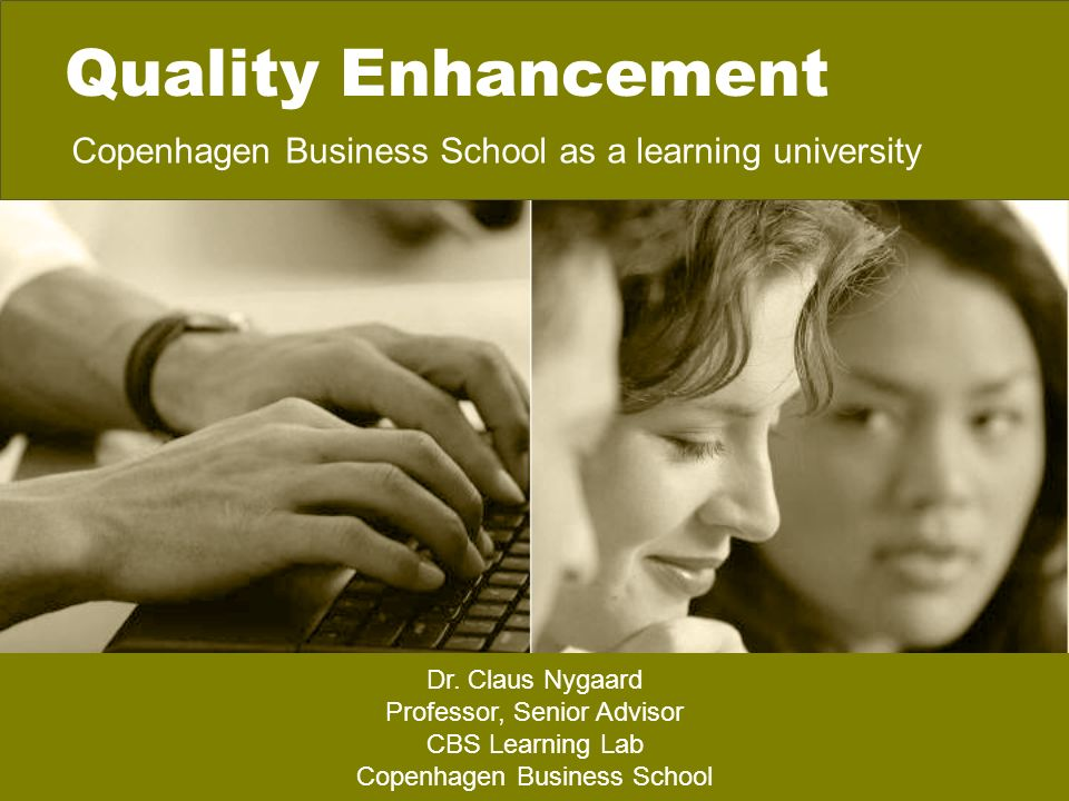 h Learning features: CEMS Benchmarking (1995) CRE-Audit (1996), CRE Follow-Up (1998) (now EUA) EQUIS Accreditation (1999/2000) EQUIS re-accreditation (2004/2005) ESMU Benchmarking Programme (since 2002) Internal Research evaluation (with international peers) – ongoing since 1994 Audit of masters and bachelor programmes – ongoing (ACE Denmark) OECD project on institutional quality initiatives (2008-2009) 1.Quality as Exceptional - ambition to be among the best in Europe Students Academic partners Corporate partners Ministry