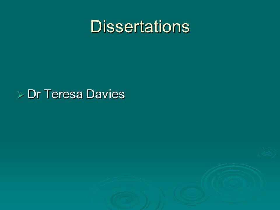 Dissertations Dr Teresa Davies Dr Teresa Davies