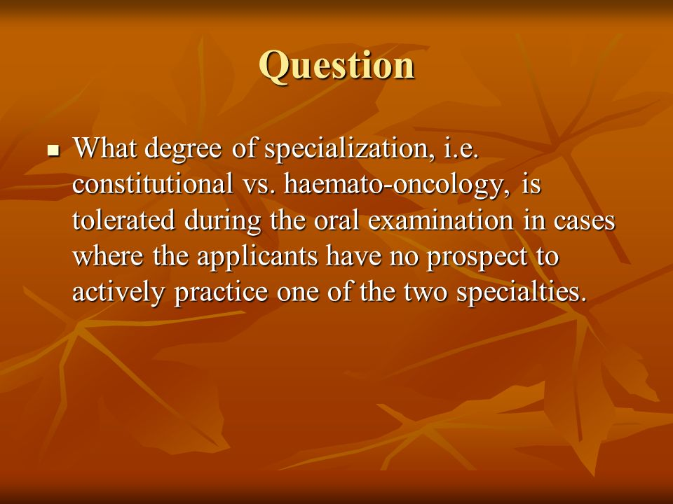 Question What degree of specialization, i.e.constitutional vs.