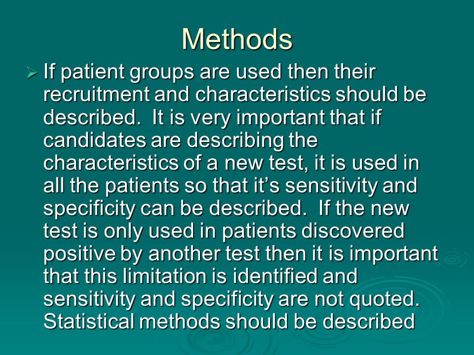 Methods If patient groups are used then their recruitment and characteristics should be described. It is very important that if candidates are describ