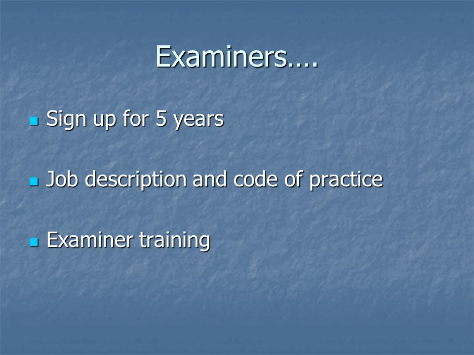 Examiners…. Sign up for 5 years Sign up for 5 years Job description and code of practice Job description and code of practice Examiner training Examin