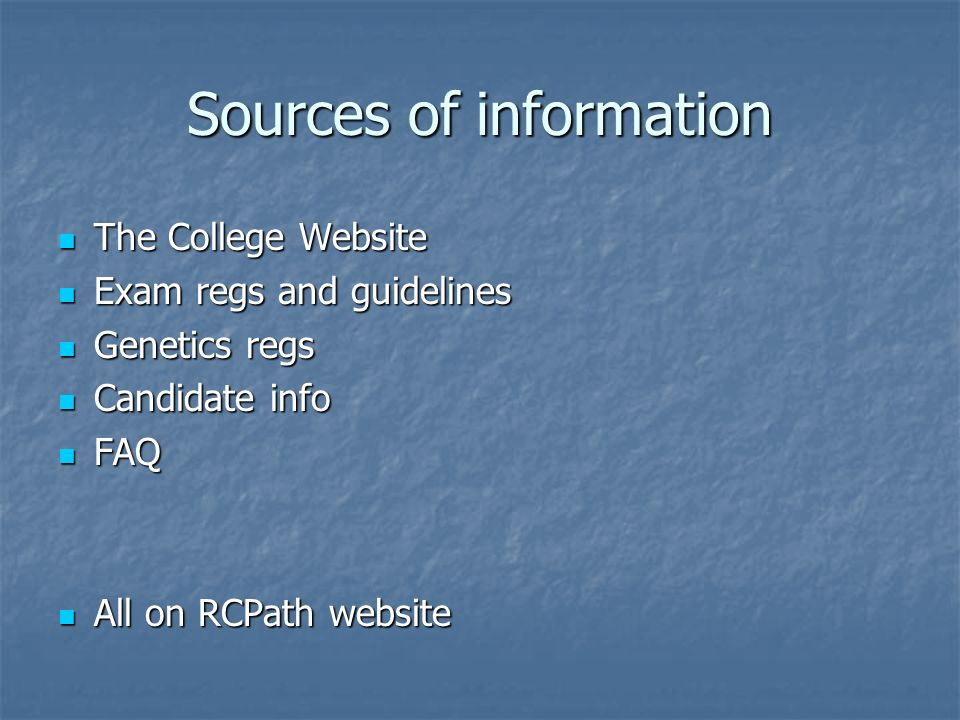 Sources of information The College Website The College Website Exam regs and guidelines Exam regs and guidelines Genetics regs Genetics regs Candidate info Candidate info FAQ FAQ All on RCPath website All on RCPath website
