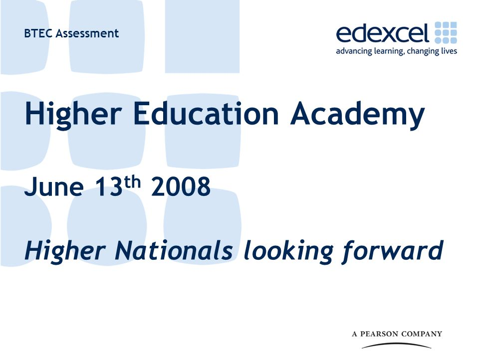 BTEC Assessment Higher Education Academy June 13 th 2008 Higher Nationals looking forward